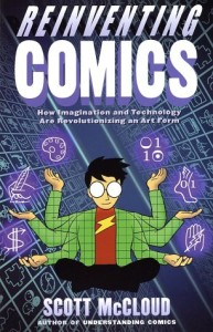 Reinventing Comics: How Imagination and Technology Are Revolutionizing an Art Form by Scott McCloud